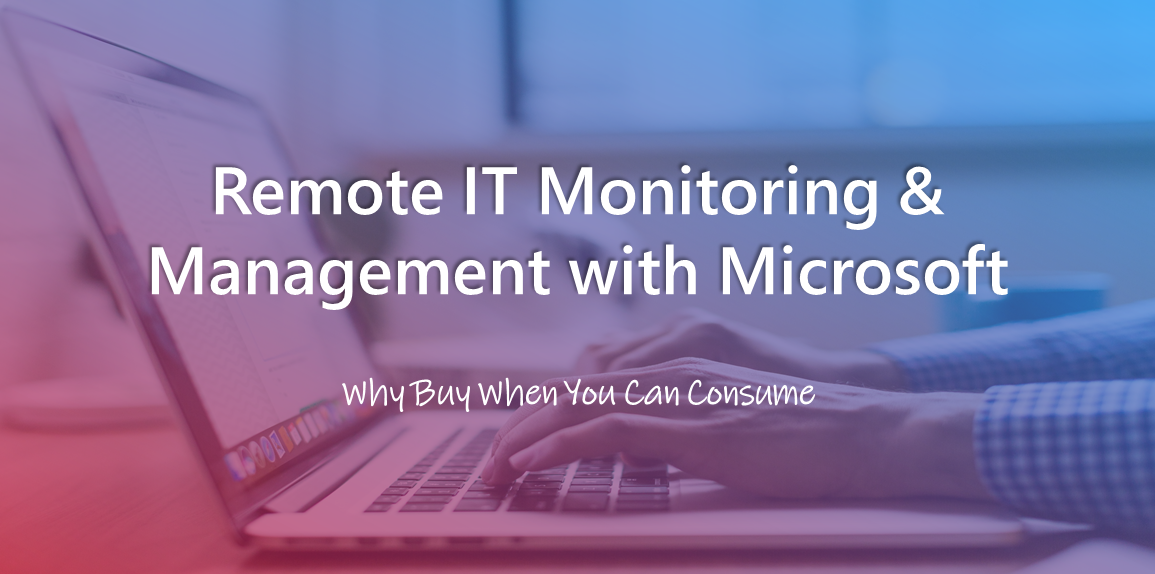 Remote IT Monitoring & Management with Microsoft